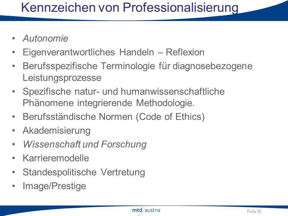 Folie 12 Kennzeichen von Professionalisierung Autonomie Eigenverantwortliches Handeln – Reflexion Berufsspezifische Terminologie für diagnosebezogene