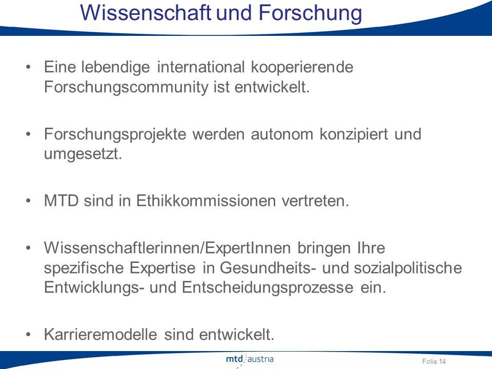 Folie 14 Wissenschaft und Forschung Eine lebendige international kooperierende Forschungscommunity ist entwickelt. Forschungsprojekte werden autonom k