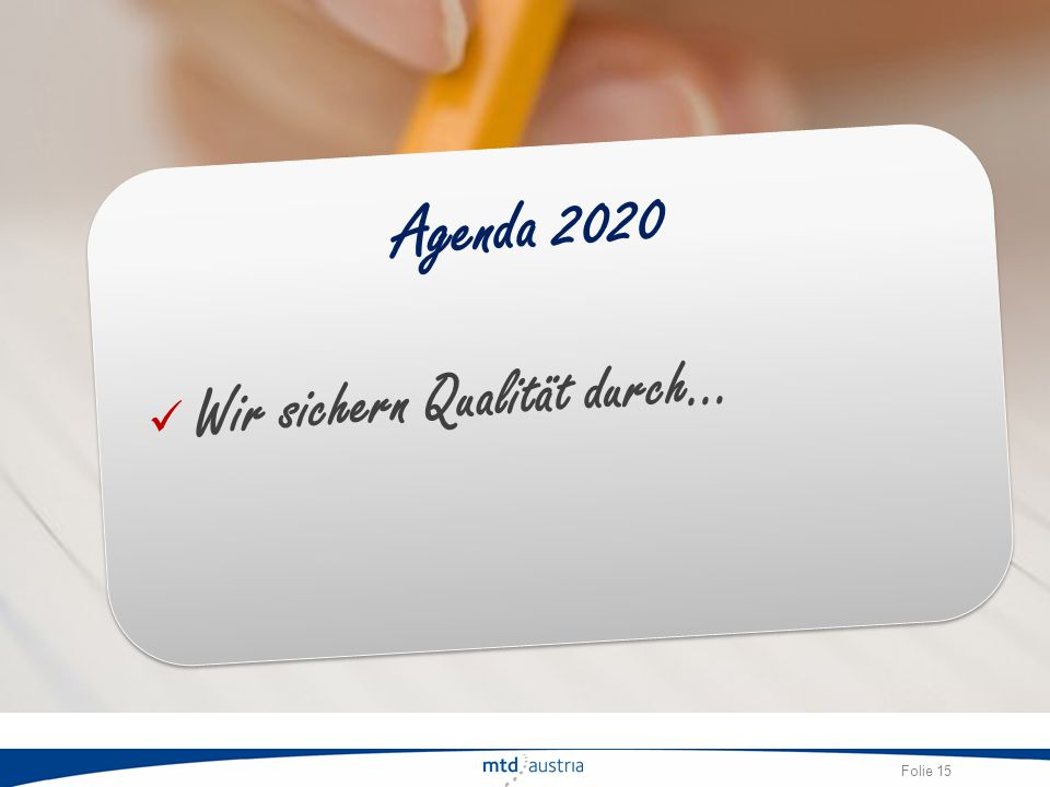 Folie 15 Agenda 2020 Wir sichern Qualität durch…
