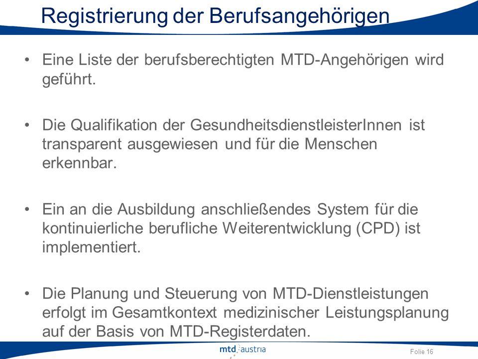 Folie 16 Registrierung der Berufsangehörigen Eine Liste der berufsberechtigten MTD-Angehörigen wird geführt. Die Qualifikation der Gesundheitsdienstle