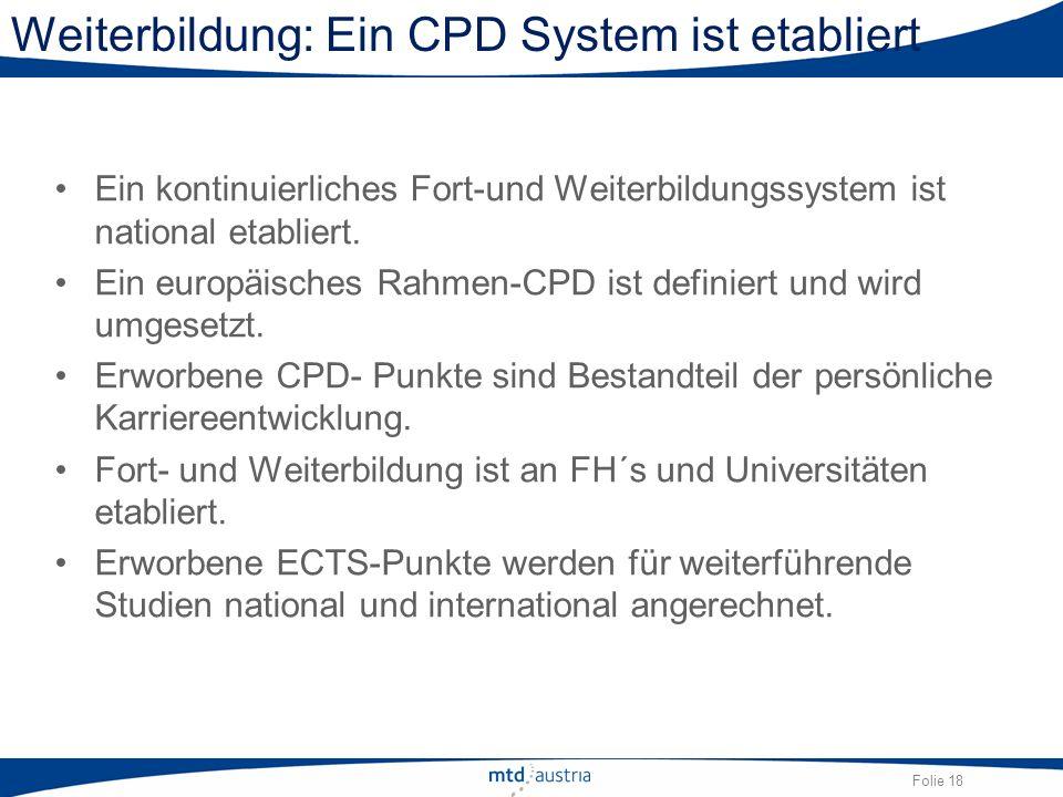 Folie 18 Weiterbildung: Ein CPD System ist etabliert Ein kontinuierliches Fort-und Weiterbildungssystem ist national etabliert. Ein europäisches Rahme