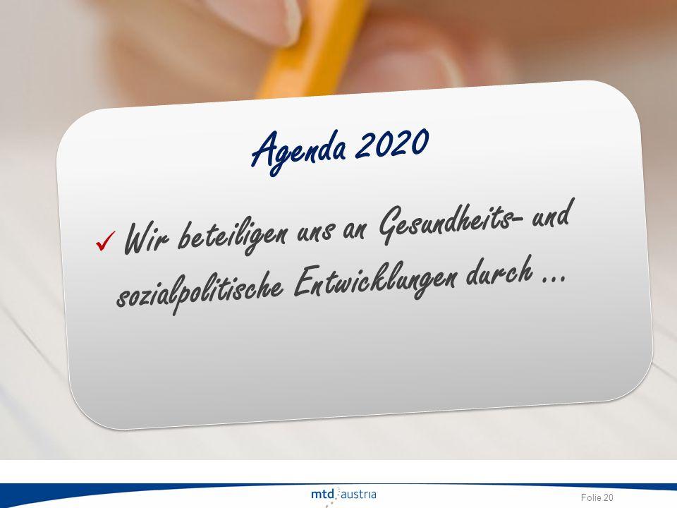 Folie 20 Agenda 2020 Wir beteiligen uns an Gesundheits- und sozialpolitische Entwicklungen durch …