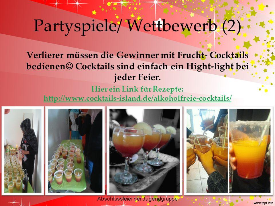 Partyspiele/ Wettbewerb (2) Verlierer müssen die Gewinner mit Frucht- Cocktails bedienen Cocktails sind einfach ein Hight-light bei jeder Feier. Hier