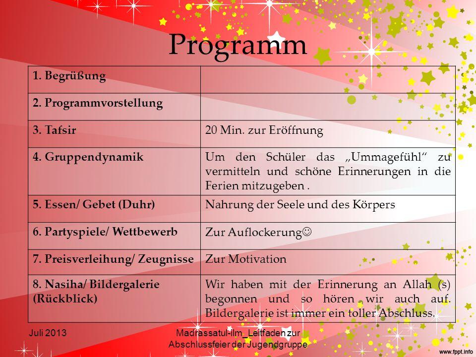 Programm Juli 2013Madrassatul-ilm_Leitfaden zur Abschlussfeier der Jugendgruppe 1. Begrüßung 2. Programmvorstellung 3. Tafsir20 Min. zur Eröffnung 4.