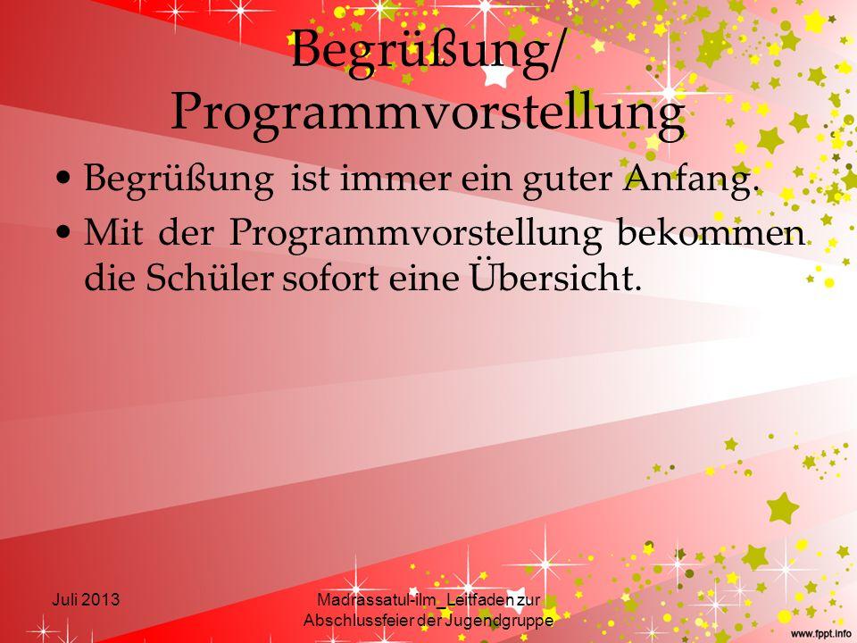 Begrüßung/ Programmvorstellung Begrüßung ist immer ein guter Anfang. Mit der Programmvorstellung bekommen die Schüler sofort eine Übersicht. Juli 2013