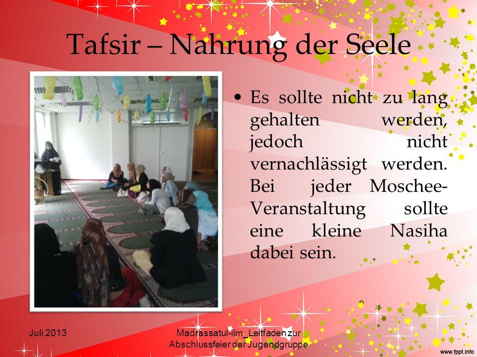 Tafsir – Nahrung der Seele Es sollte nicht zu lang gehalten werden, jedoch nicht vernachlässigt werden. Bei jeder Moschee- Veranstaltung sollte eine k