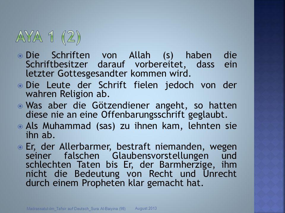 Die Schriften von Allah (s) haben die Schriftbesitzer darauf vorbereitet, dass ein letzter Gottesgesandter kommen wird. Die Leute der Schrift fielen j