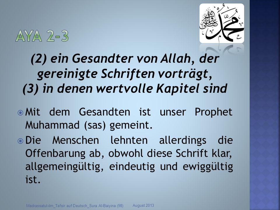 (2) ein Gesandter von Allah, der gereinigte Schriften vorträgt, (3) in denen wertvolle Kapitel sind Mit dem Gesandten ist unser Prophet Muhammad (sas)
