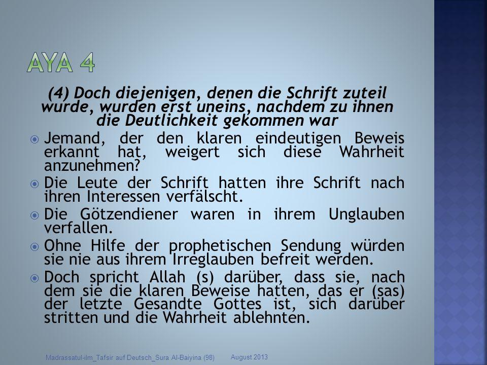 (4) Doch diejenigen, denen die Schrift zuteil wurde, wurden erst uneins, nachdem zu ihnen die Deutlichkeit gekommen war Jemand, der den klaren eindeut