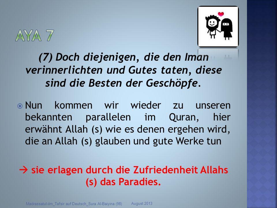 (7) Doch diejenigen, die den Iman verinnerlichten und Gutes taten, diese sind die Besten der Geschöpfe. Nun kommen wir wieder zu unseren bekannten par