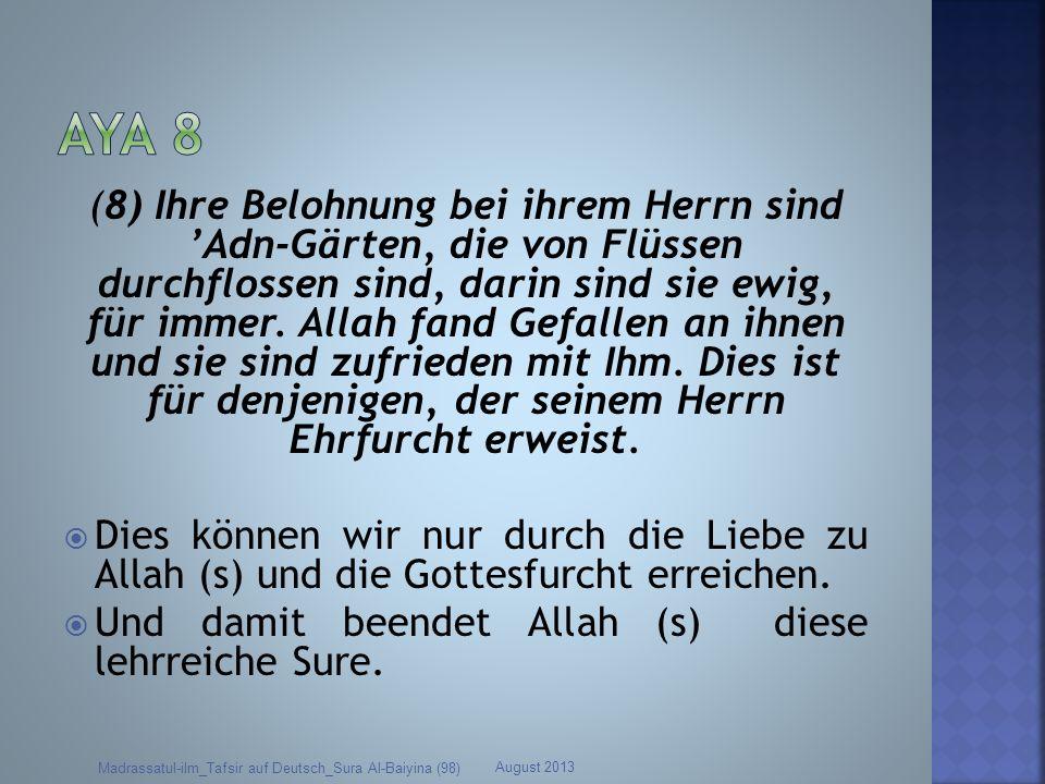(8) Ihre Belohnung bei ihrem Herrn sind Adn-Gärten, die von Flüssen durchflossen sind, darin sind sie ewig, für immer. Allah fand Gefallen an ihnen un