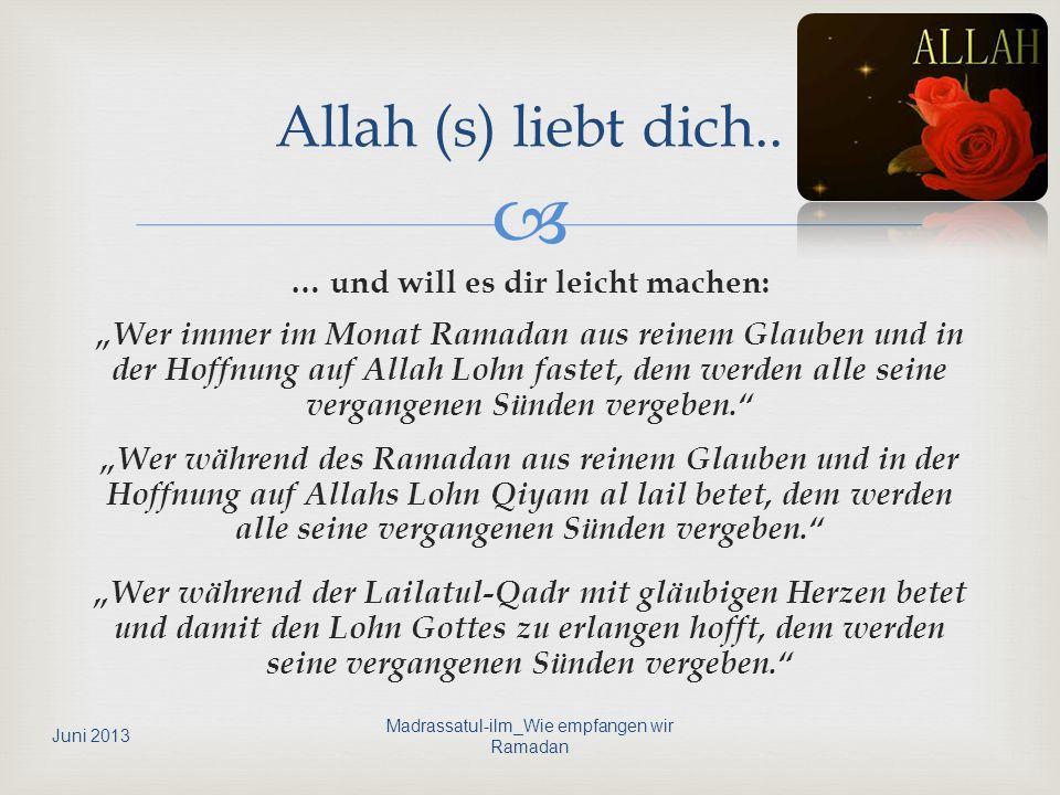 … und will es dir leicht machen: Wer immer im Monat Ramadan aus reinem Glauben und in der Hoffnung auf Allah Lohn fastet, dem werden alle seine vergan