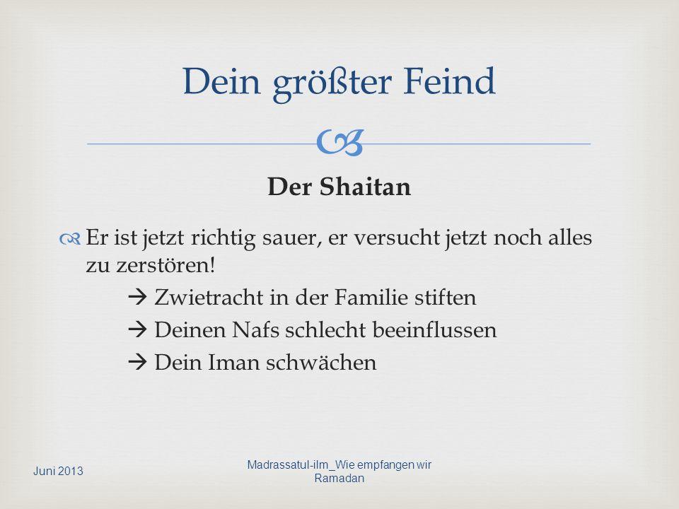 Der Shaitan Er ist jetzt richtig sauer, er versucht jetzt noch alles zu zerstören! Zwietracht in der Familie stiften Deinen Nafs schlecht beeinflussen