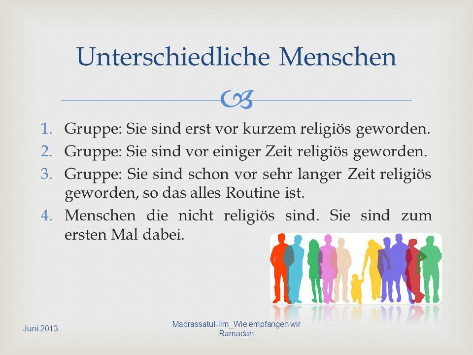 1.Gruppe: Sie sind erst vor kurzem religiös geworden. 2.Gruppe: Sie sind vor einiger Zeit religiös geworden. 3.Gruppe: Sie sind schon vor sehr langer