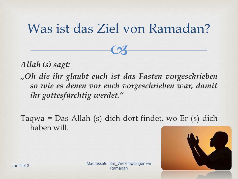 Allah (s) sagt: Oh die ihr glaubt euch ist das Fasten vorgeschrieben so wie es denen vor euch vorgeschrieben war, damit ihr gottesfürchtig werdet. Taq