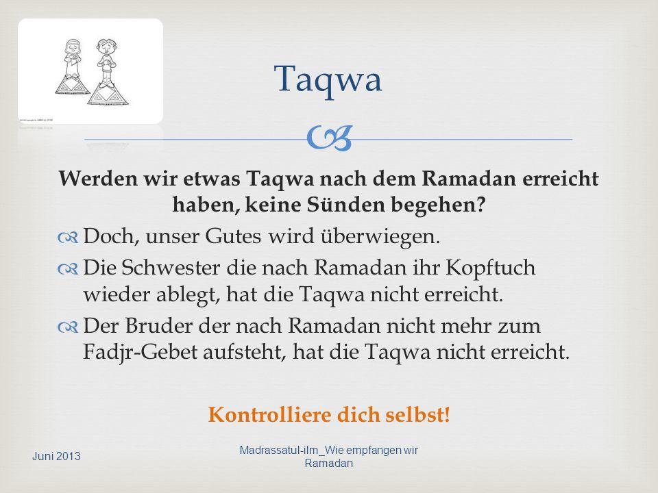 Werden wir etwas Taqwa nach dem Ramadan erreicht haben, keine Sünden begehen? Doch, unser Gutes wird überwiegen. Die Schwester die nach Ramadan ihr Ko