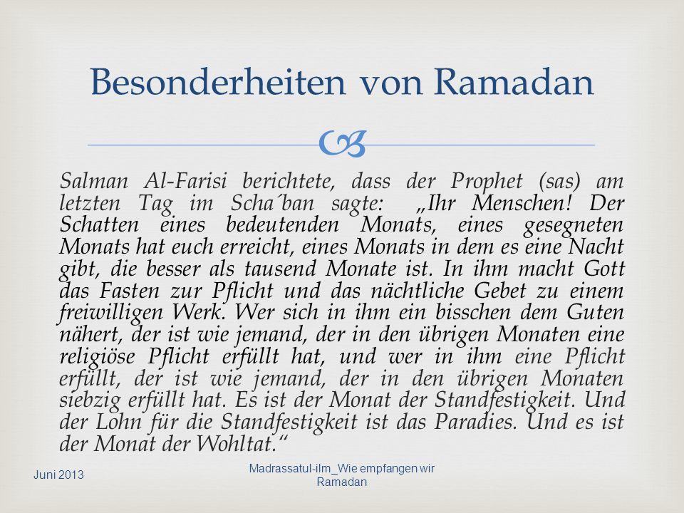 Salman Al-Farisi berichtete, dass der Prophet (sas) am letzten Tag im Scha´ban sagte: Ihr Menschen! Der Schatten eines bedeutenden Monats, eines geseg