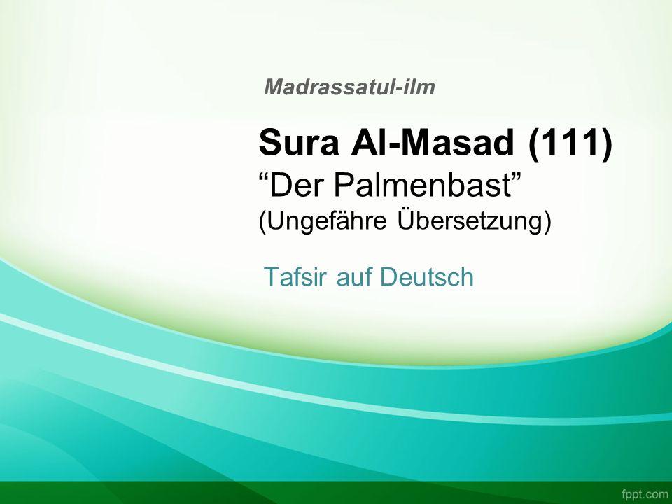 Sura Al-Masad (111) Der Palmenbast (Ungefähre Übersetzung) Tafsir auf Deutsch Madrassatul-ilm