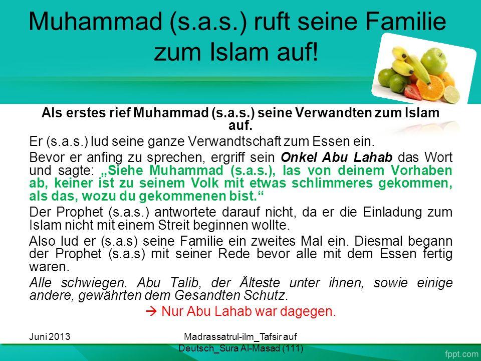 Muhammad (s.a.s.) ruft seine Familie zum Islam auf! Als erstes rief Muhammad (s.a.s.) seine Verwandten zum Islam auf. Er (s.a.s.) lud seine ganze Verw