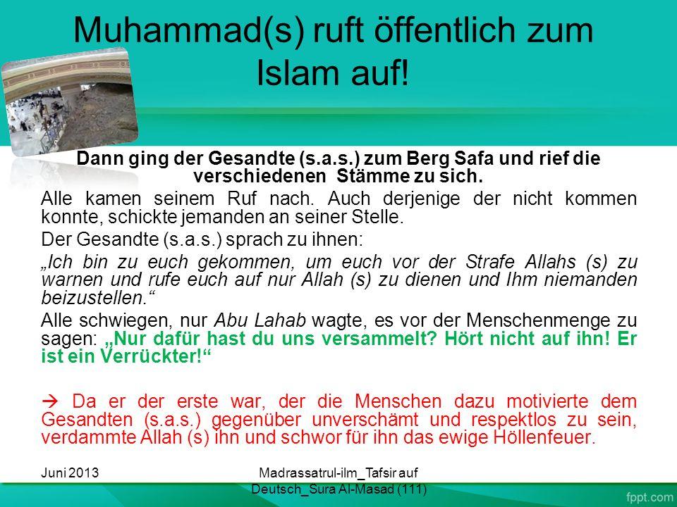 Muhammad(s) ruft öffentlich zum Islam auf! Dann ging der Gesandte (s.a.s.) zum Berg Safa und rief die verschiedenen Stämme zu sich. Alle kamen seinem