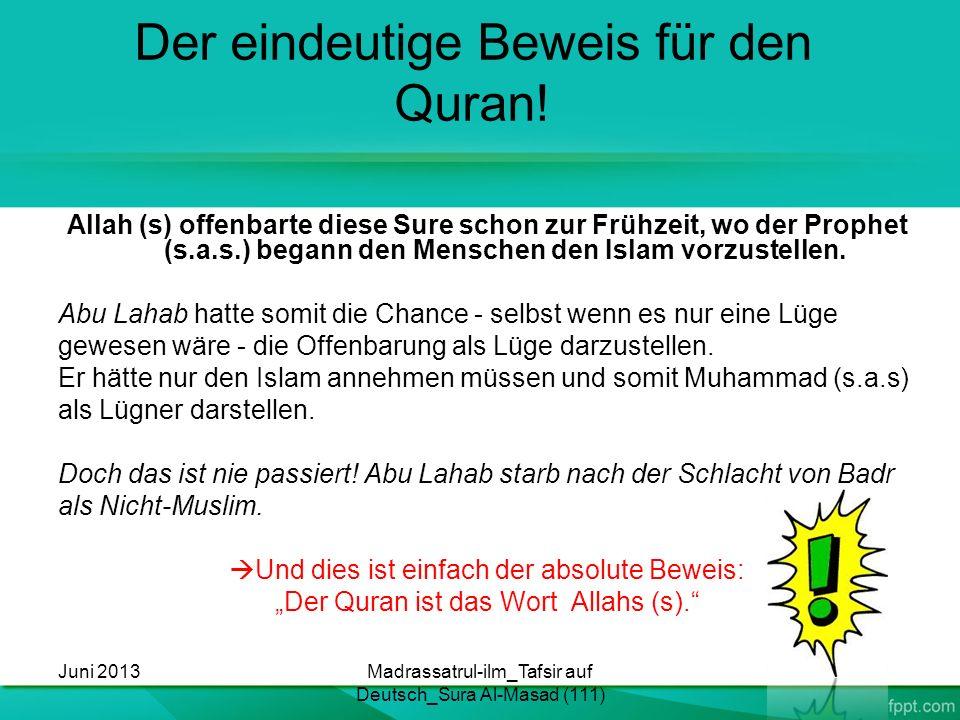 Der eindeutige Beweis für den Quran! Allah (s) offenbarte diese Sure schon zur Frühzeit, wo der Prophet (s.a.s.) begann den Menschen den Islam vorzust