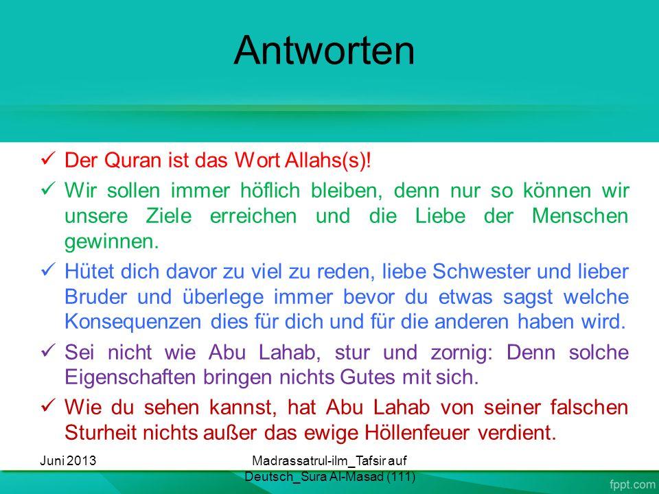 Antworten Der Quran ist das Wort Allahs(s)! Wir sollen immer höflich bleiben, denn nur so können wir unsere Ziele erreichen und die Liebe der Menschen