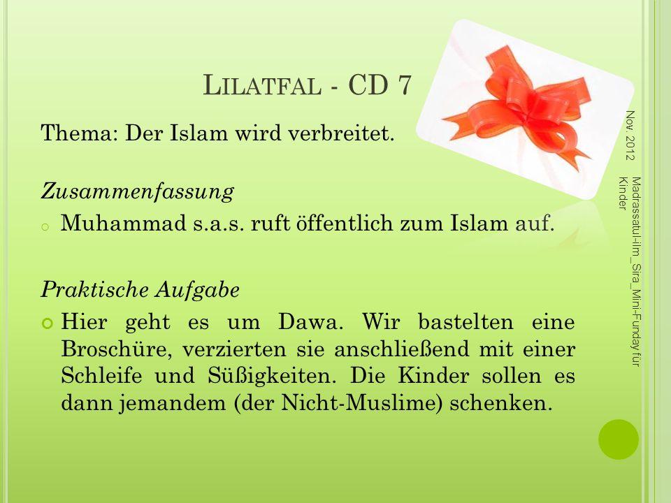 L ILATFAL - CD 7 Thema: Der Islam wird verbreitet. Zusammenfassung o Muhammad s.a.s. ruft öffentlich zum Islam auf. Praktische Aufgabe Hier geht es um
