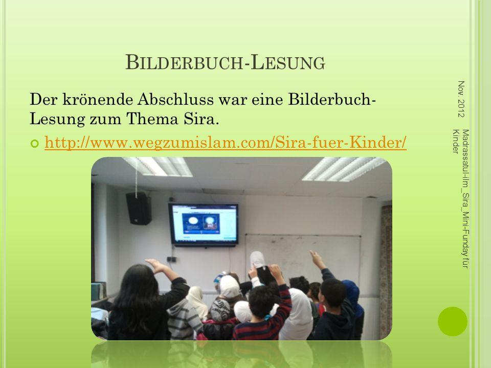 B ILDERBUCH -L ESUNG Der krönende Abschluss war eine Bilderbuch- Lesung zum Thema Sira. http://www.wegzumislam.com/Sira-fuer-Kinder/ Nov. 2012 Madrass