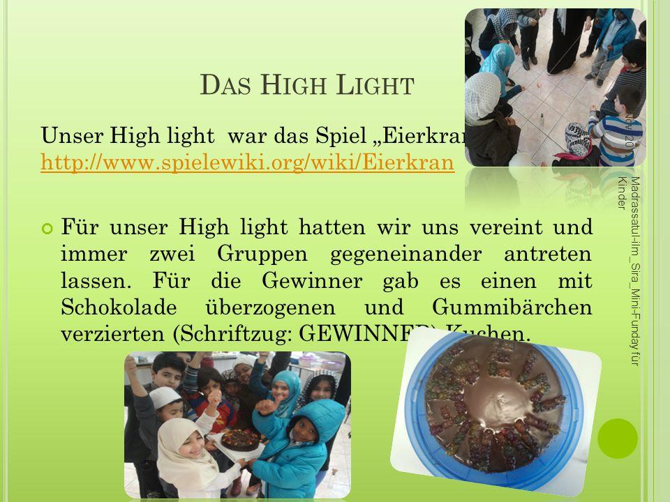 D AS H IGH L IGHT Unser High light war das Spiel Eierkran. http://www.spielewiki.org/wiki/Eierkran http://www.spielewiki.org/wiki/Eierkran Für unser H