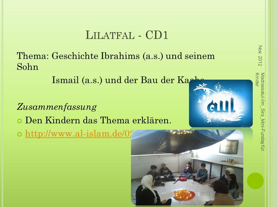 L ILATFAL - CD1 Thema: Geschichte Ibrahims (a.s.) und seinem Sohn Ismail (a.s.) und der Bau der Kaaba Zusammenfassung Den Kindern das Thema erklären.
