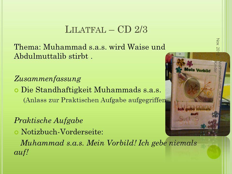L ILATFAL – CD 2/3 Thema: Muhammad s.a.s. wird Waise und Abdulmuttalib stirbt. Zusammenfassung Die Standhaftigkeit Muhammads s.a.s. (Anlass zur Prakti