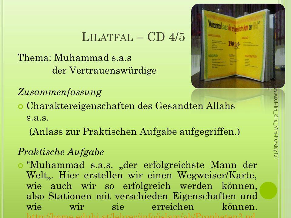 L ILATFAL – CD 4/5 Thema: Muhammad s.a.s der Vertrauenswürdige Zusammenfassung Charaktereigenschaften des Gesandten Allahs s.a.s. (Anlass zur Praktisc
