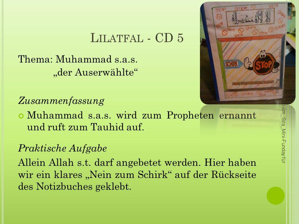 L ILATFAL - CD 5 Thema: Muhammad s.a.s. der Auserwählte Zusammenfassung Muhammad s.a.s. wird zum Propheten ernannt und ruft zum Tauhid auf. Praktische