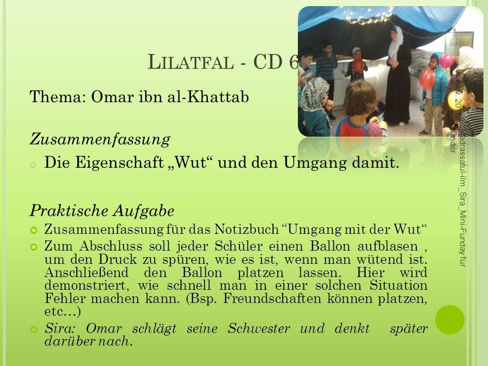 L ILATFAL - CD 6 Thema: Omar ibn al-Khattab Zusammenfassung o Die Eigenschaft Wut und den Umgang damit. Praktische Aufgabe Zusammenfassung für das Not