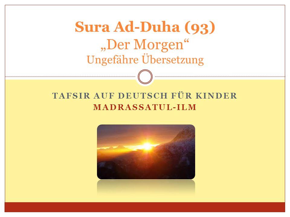 TAFSIR AUF DEUTSCH FÜR KINDER MADRASSATUL-ILM Sura Ad-Duha (93) Der Morgen Ungefähre Übersetzung