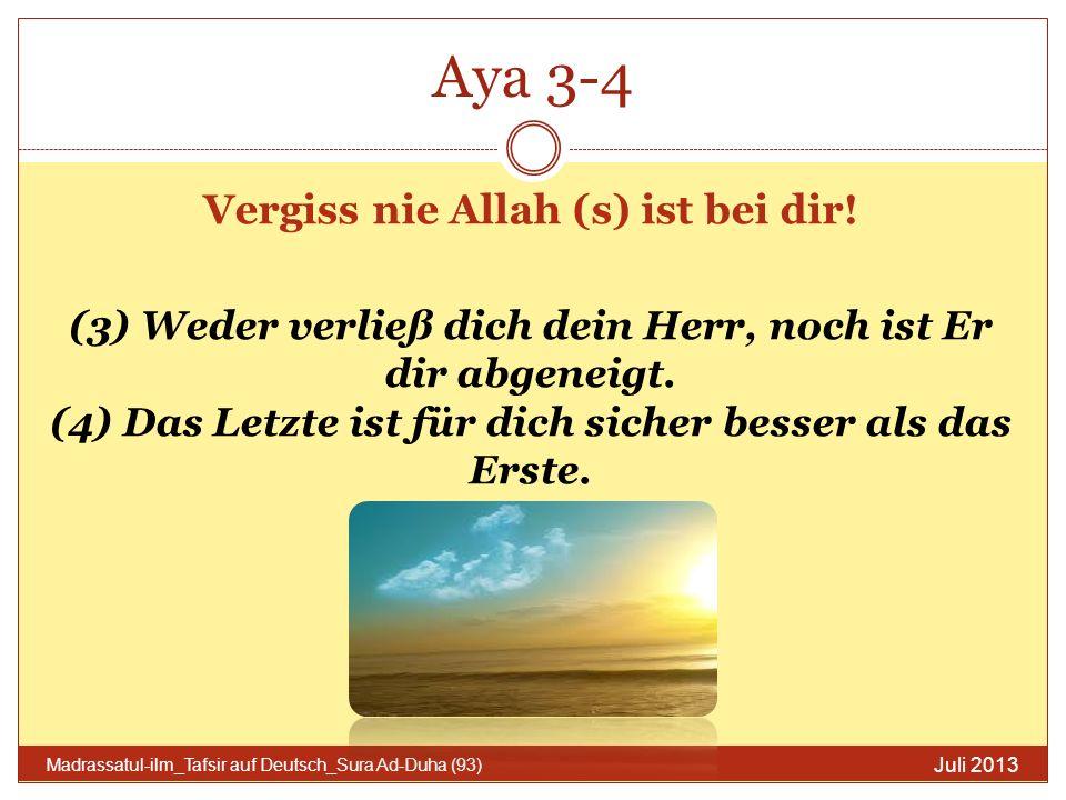 Aya 3-4 Juli 2013 Madrassatul-ilm_Tafsir auf Deutsch_Sura Ad-Duha (93) Vergiss nie Allah (s) ist bei dir! (3) Weder verließ dich dein Herr, noch ist E