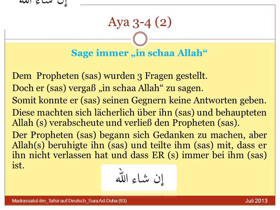 Aya 3-4 (2) Sage immer in schaa Allah Dem Propheten (sas) wurden 3 Fragen gestellt. Doch er (sas) vergaß in schaa Allah zu sagen. Somit konnte er (sas