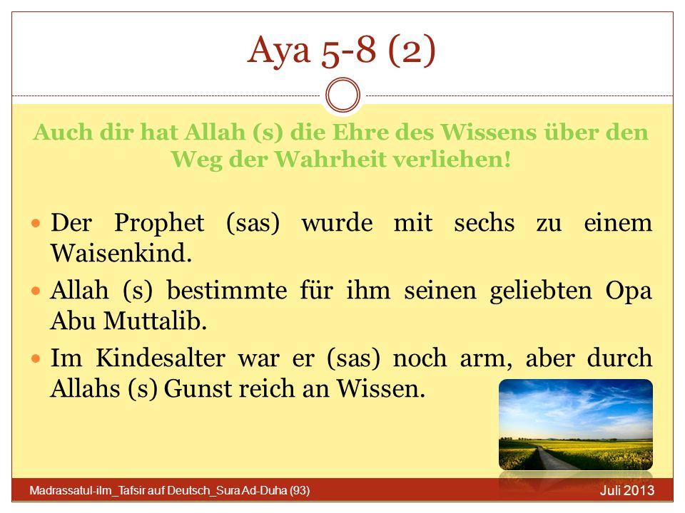 Aya 9-11 Charakter des Gottesfürchtigen Menschen (9) Hinsichtlich der Waise, so unterdrücke sie nicht!, (10) hinsichtlich des Bittenden, so beschimpfe ihn nicht!, (11) und hinsichtlich der Wohltat deines Herrn, so sprich darüber.