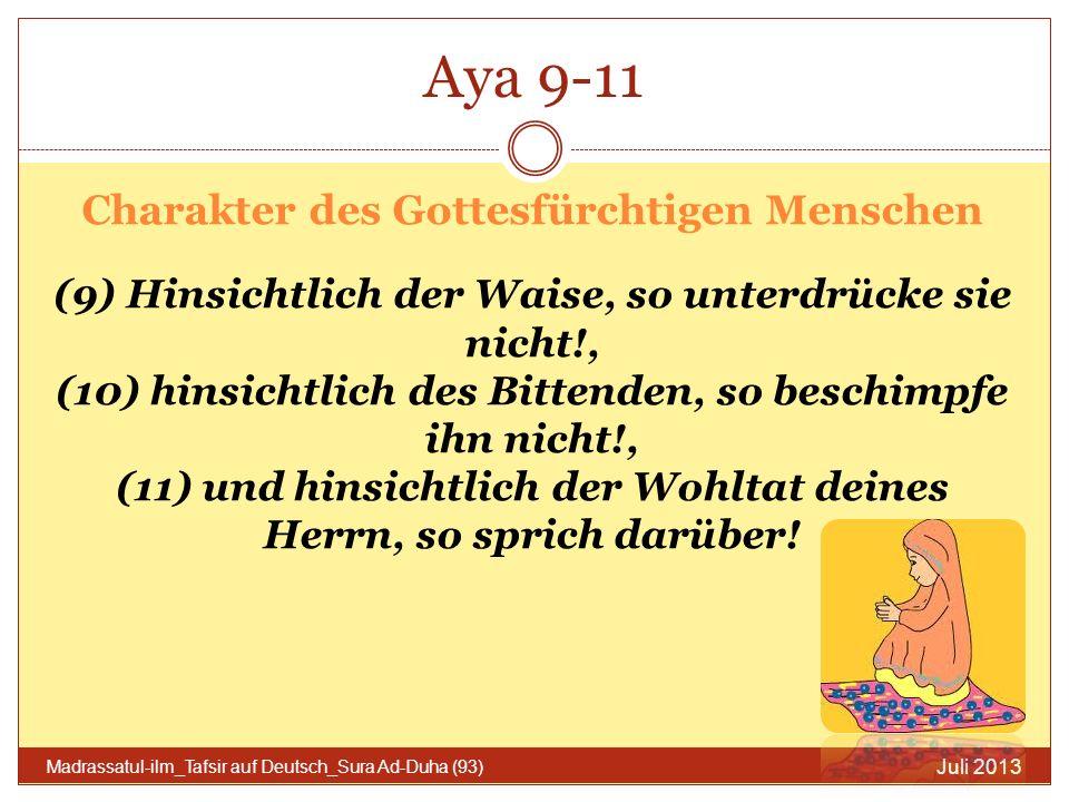 Aya 9-11 (2) Juli 2013 Madrassatul-ilm_Tafsir auf Deutsch_Sura Ad-Duha (93) Diese wunderschöne Sure endet mit 3 sehr wichtigen Punkten: 1.
