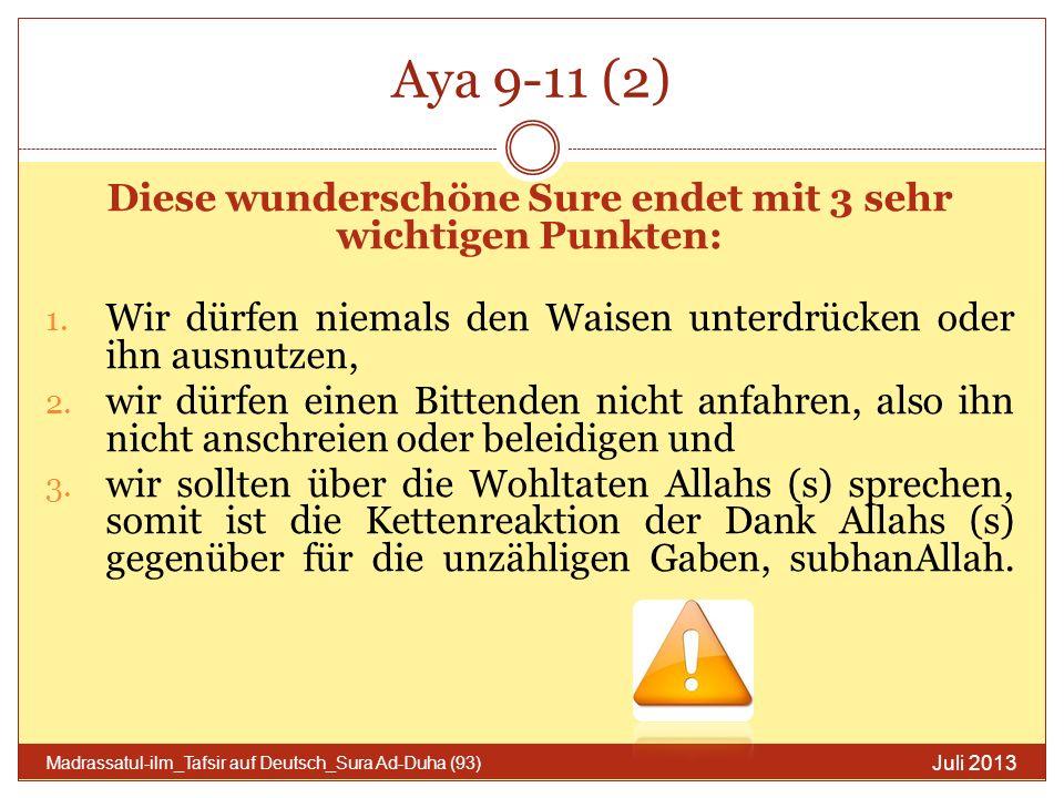 Aya 9-11 (2) Juli 2013 Madrassatul-ilm_Tafsir auf Deutsch_Sura Ad-Duha (93) Diese wunderschöne Sure endet mit 3 sehr wichtigen Punkten: 1. Wir dürfen