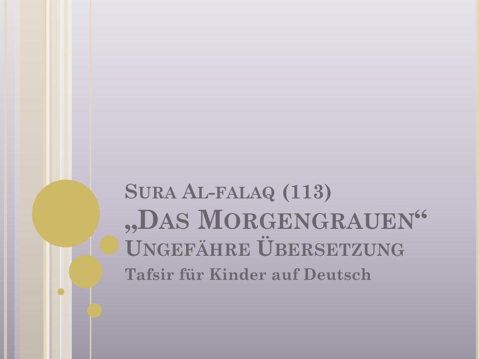 S URA A L - FALAQ (113) D AS M ORGENGRAUEN U NGEFÄHRE Ü BERSETZUNG Tafsir für Kinder auf Deutsch