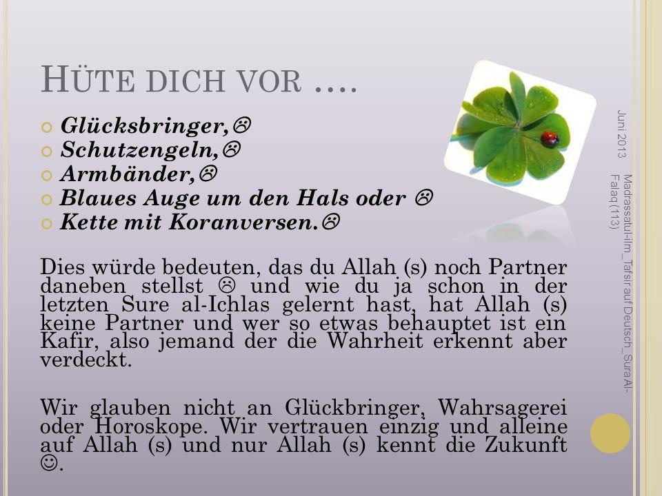 H ÜTE DICH VOR …. Glücksbringer, Schutzengeln, Armbänder, Blaues Auge um den Hals oder Kette mit Koranversen. Dies würde bedeuten, das du Allah (s) no