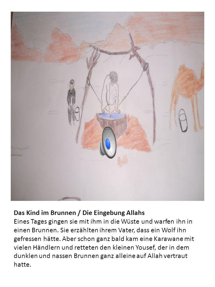 Das Kind im Brunnen / Die Eingebung Allahs Eines Tages gingen sie mit ihm in die Wüste und warfen ihn in einen Brunnen.