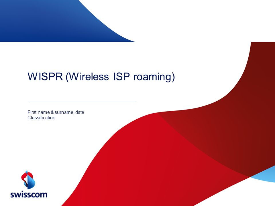 WISPR (Wireless ISP roaming) First name & surname, date Classification
