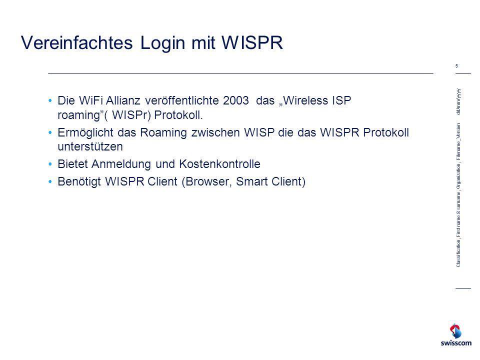 dd/mm/yyyy 5 Classification, First name & surname, Organization, Filename_Version Vereinfachtes Login mit WISPR Die WiFi Allianz veröffentlichte 2003