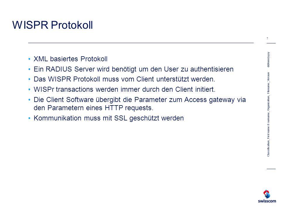 dd/mm/yyyy 7 Classification, First name & surname, Organization, Filename_Version WISPR Protokoll XML basiertes Protokoll Ein RADIUS Server wird benöt