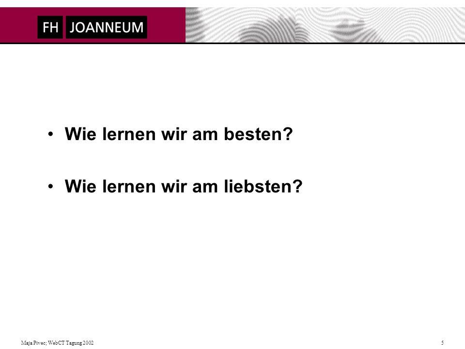 Maja Pivec; WebCT Tagung 2002 6 Das LERNEN soll –Spaß machen –uns leicht fallen –interessant sein