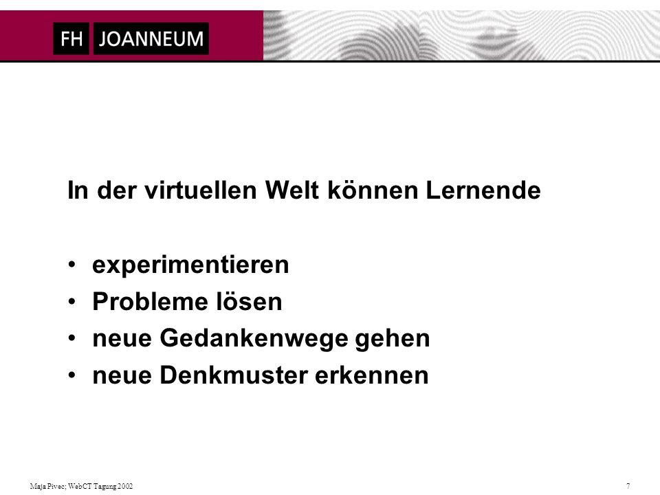 Maja Pivec; WebCT Tagung 2002 18 Benutzerentscheidungen beeinflussen den Ablauf von abgeleiteten Szenen Benutzer sollen in der virtuellen Welt Erfahrungen sammeln Unterschied zwischen relevanter und irrelevanter Information Verknüpfung von Theorie und Praxis