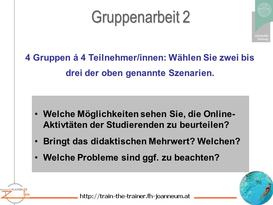 Gruppenarbeit 2 4 Gruppen á 4 Teilnehmer/innen: Wählen Sie zwei bis drei der oben genannte Szenarien.