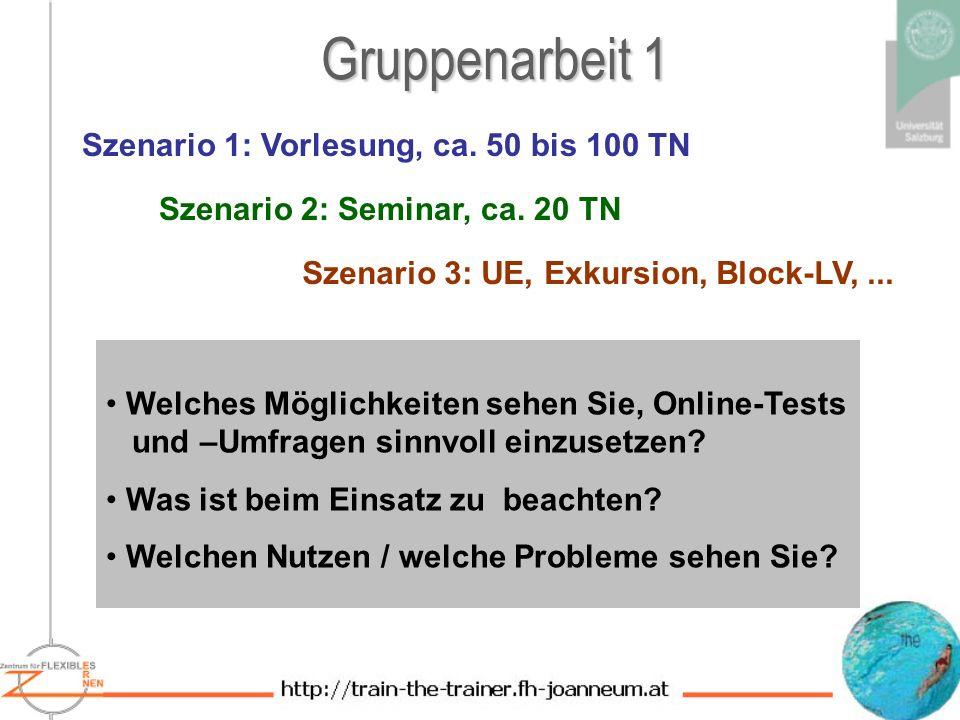 Gruppenarbeit 1 Szenario 1: Vorlesung, ca.50 bis 100 TN Szenario 2: Seminar, ca.